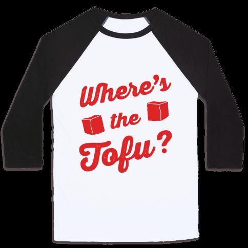 Where's The Tofu Baseball Tee