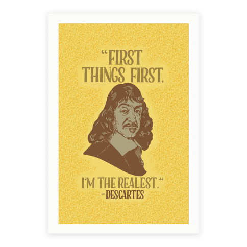 First Things First I'm The Realest (Descartes) Poster