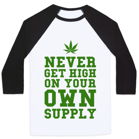 Never Get High on Your Own Supply Baseball Tee