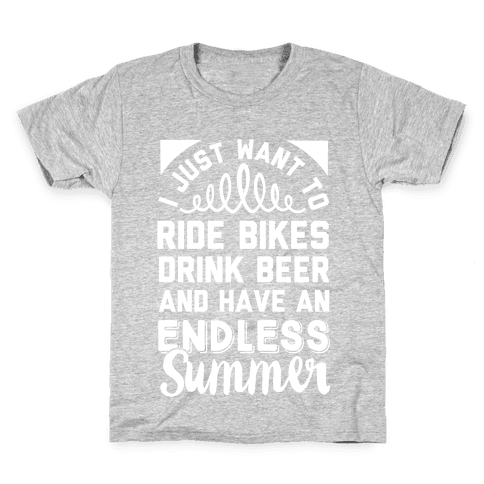 I Just Want To Ride Bikes Drink Beer And Have An Endless Summer Kids T-Shirt