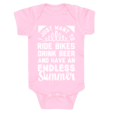 I Just Want To Ride Bikes Drink Beer And Have An Endless Summer Baby Onesy