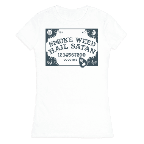Smoke Weed Hail Satan Ouija Board Womens T-Shirt