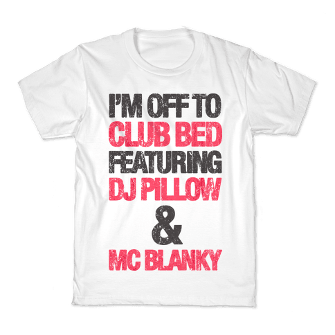 I'm Off To Club Bed Kids T-Shirt