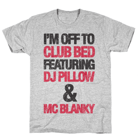 I'm Off To Club Bed Mens T-Shirt