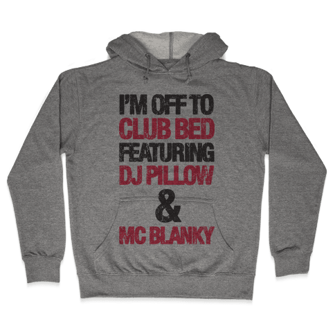 I'm Off To Club Bed Hooded Sweatshirt