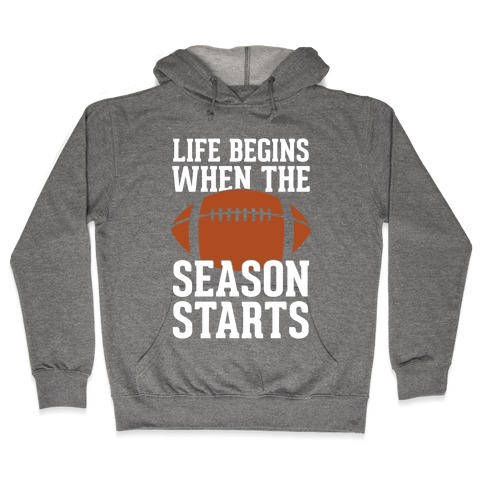 Life Begins When The Season Starts (Football) Hooded Sweatshirt