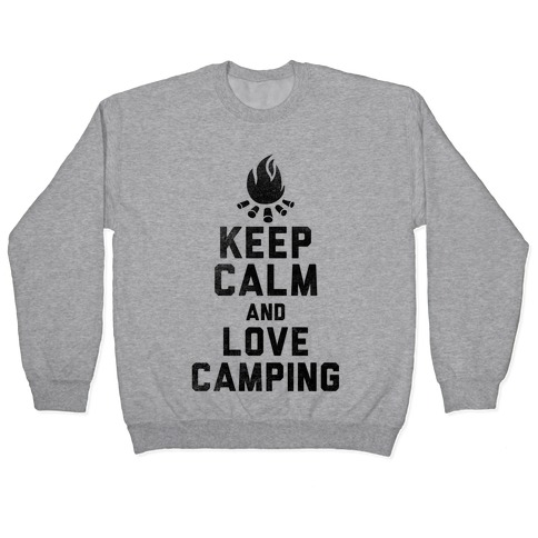 Keep Calm and Love Camping Pullover