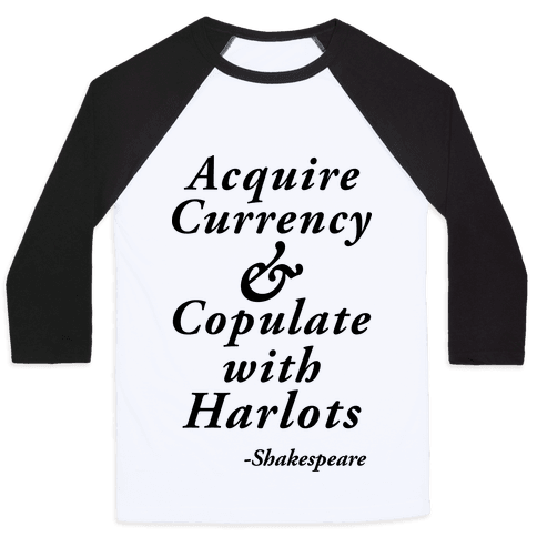 Acquire Currency & Copulate with Harlots (Shakespeare) Baseball Tee