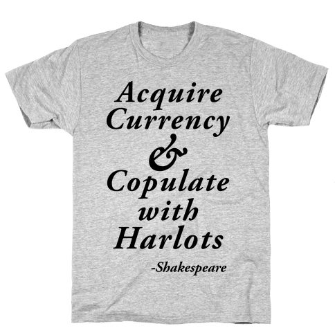 Acquire Currency & Copulate with Harlots (Shakespeare) Mens T-Shirt