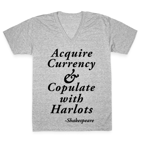 Acquire Currency & Copulate with Harlots (Shakespeare) V-Neck Tee Shirt