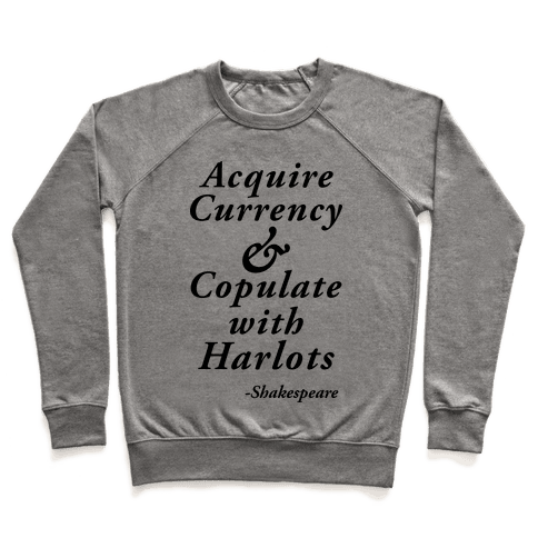 Acquire Currency & Copulate with Harlots (Shakespeare) Pullover