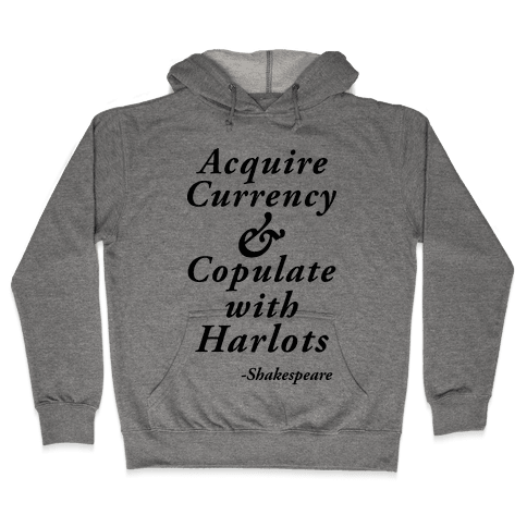 Acquire Currency & Copulate with Harlots (Shakespeare) Hooded Sweatshirt
