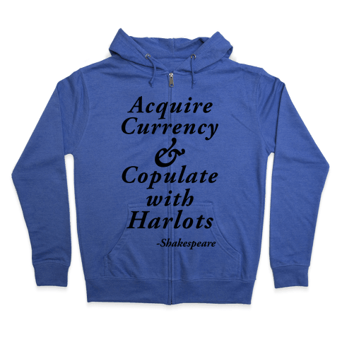 Acquire Currency & Copulate with Harlots (Shakespeare) Zip Hoodie