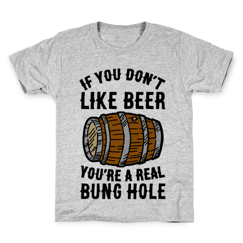 You Don't Like Beer? Kids T-Shirt