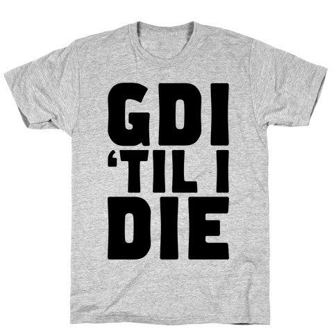 GDI 'Till I Die T-Shirt