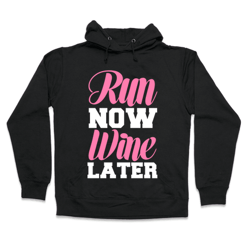 Run Now Wine Later Hooded Sweatshirt