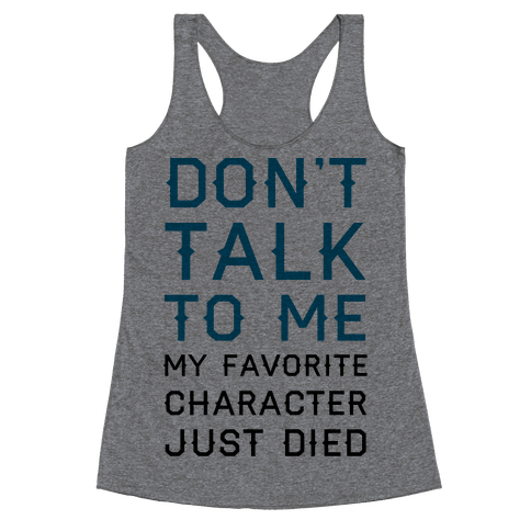 Don't Talk To Me My Favorite Character Just Died Racerback Tank Top