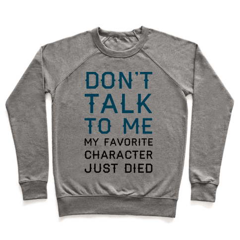 Don't Talk To Me My Favorite Character Just Died Pullover