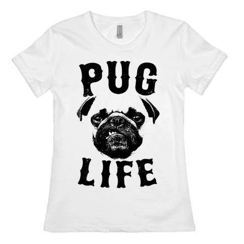 Pug Life Womens T-Shirt
