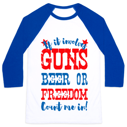 If It Involves Guns Beer or Freedom Count Me In! Baseball Tee