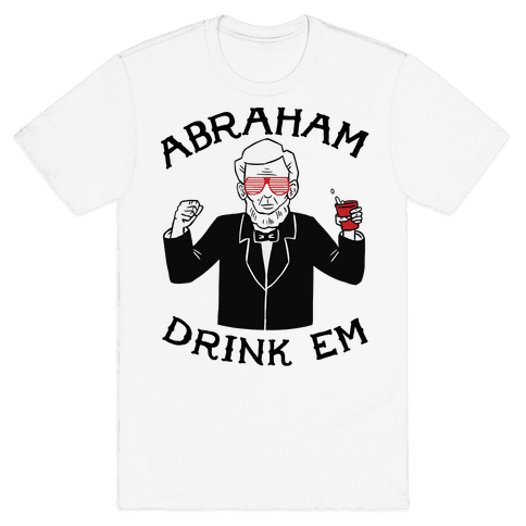Abraham Drink Em Mens T-Shirt