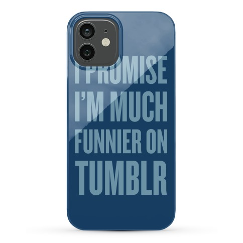 I'm Much Funnier On Tumblr Phone Case