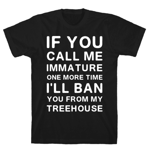 If You Call Me Immature One More Time Mens T-Shirt