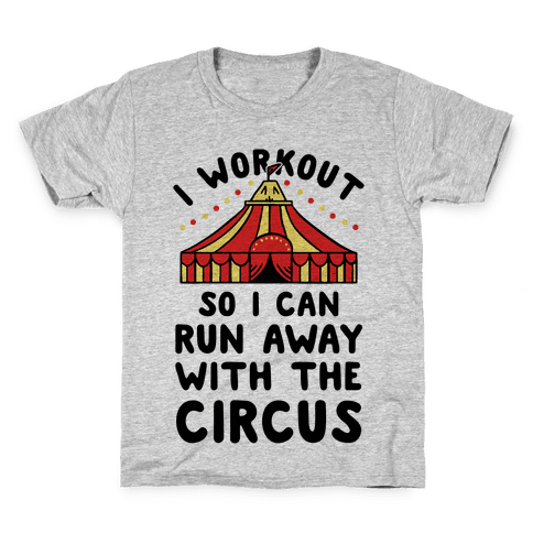 I Workout So I Can Run Away With The Circus Kids T-Shirt