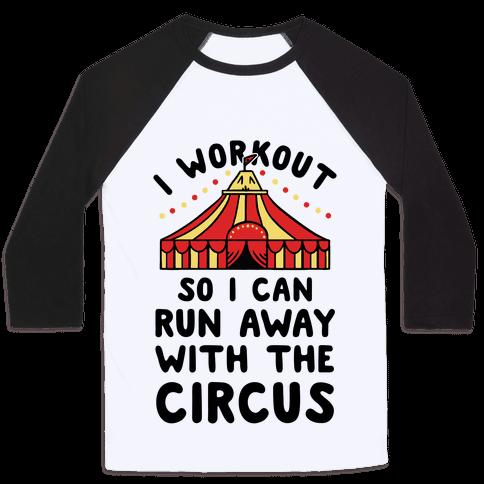 I Workout So I Can Run Away With The Circus Baseball Tee