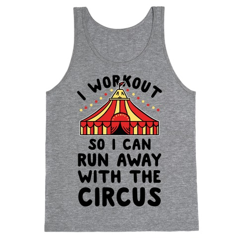 I Workout So I Can Run Away With The Circus Tank Top
