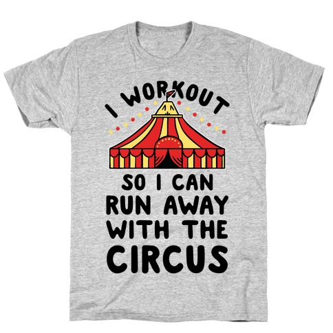 I Workout So I Can Run Away With The Circus T-Shirt
