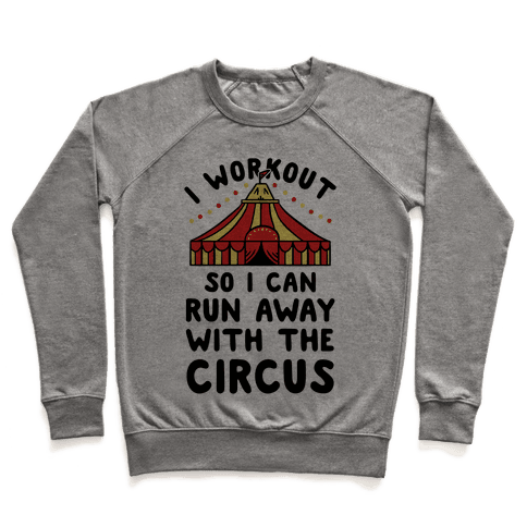 I Workout So I Can Run Away With The Circus Pullover