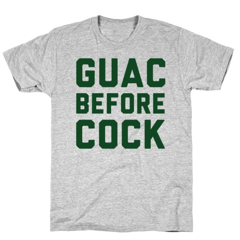 Guac Before Cock T-Shirt