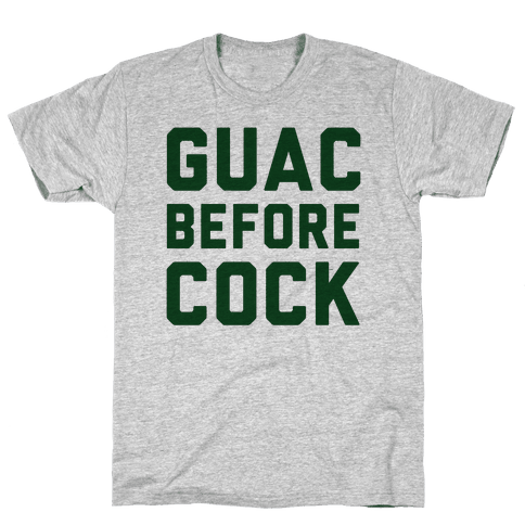 Guac Before Cock Mens T-Shirt