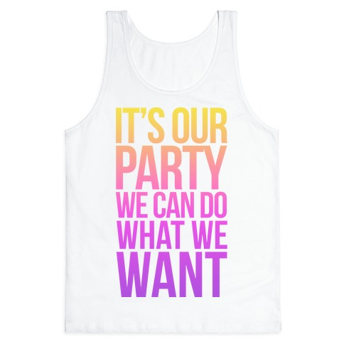 It's Our Party We Can Do What We Want Tank Top