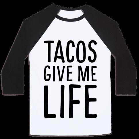 Tacos Give Me Life Baseball Tee