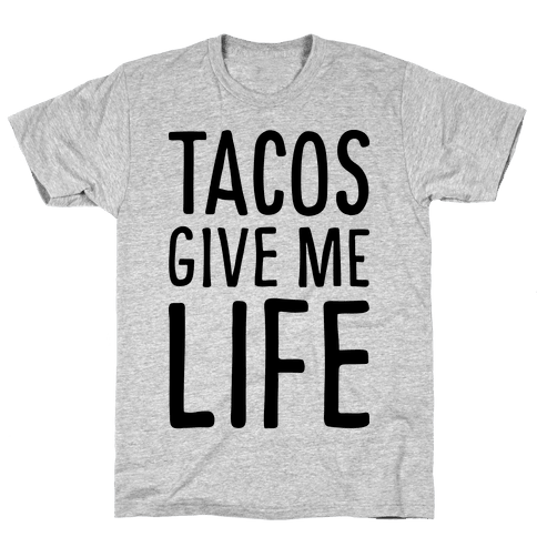 Tacos Give Me Life Mens T-Shirt