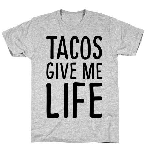 Tacos Give Me Life Mens T-Shirt