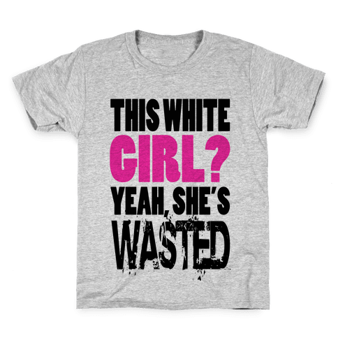 This White Girl? Yeah, She's Wasted. (tank) Kids T-Shirt