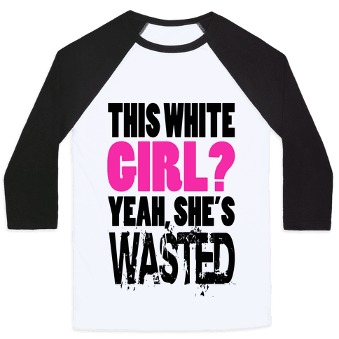 This White Girl? Yeah, She's Wasted. (tank) Baseball Tee