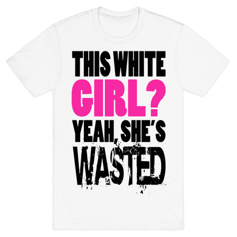 This White Girl? Yeah, She's Wasted. (tank) Mens T-Shirt