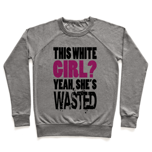 This White Girl? Yeah, She's Wasted. (tank) Pullover