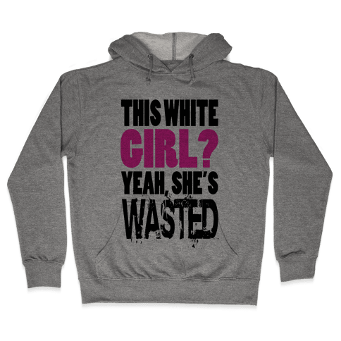 This White Girl? Yeah, She's Wasted. (tank) Hooded Sweatshirt