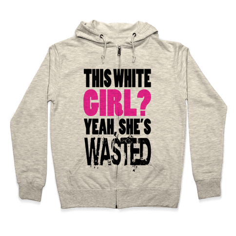 This White Girl? Yeah, She's Wasted. (tank) Zip Hoodie