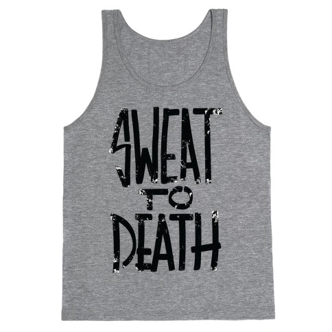 Sweat To Death Tank Top