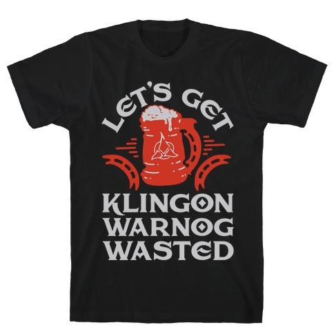 Let's Get Klingon Warnog Wasted T-Shirt
