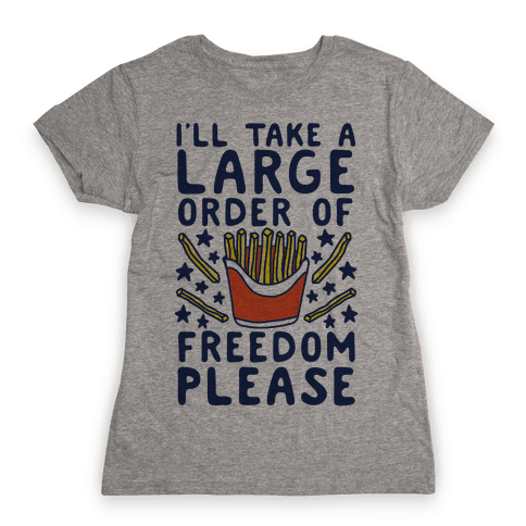 Large Order of Freedom Please Womens T-Shirt
