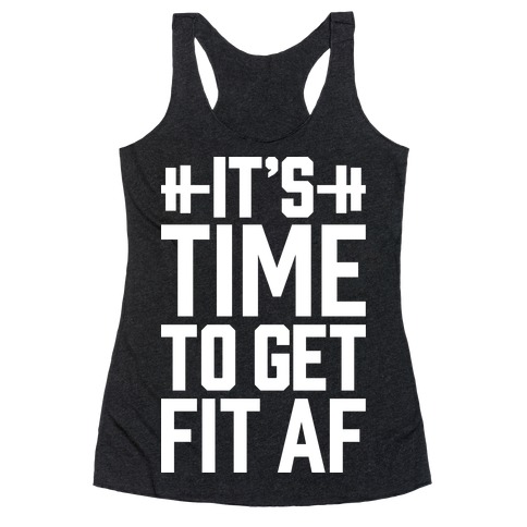 It's Time To Get Fit AF Racerback Tank Top
