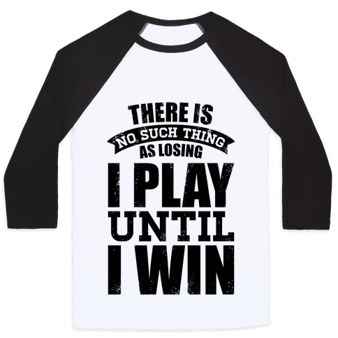 I Play Until I Win (Baseball Tee)