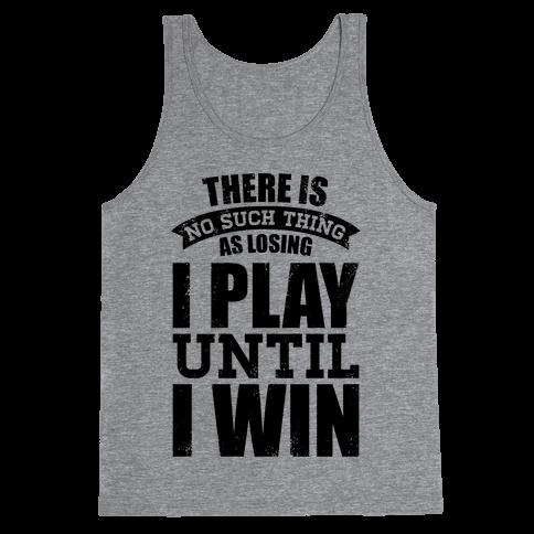 I Play Until I Win (Baseball Tee) Tank Top